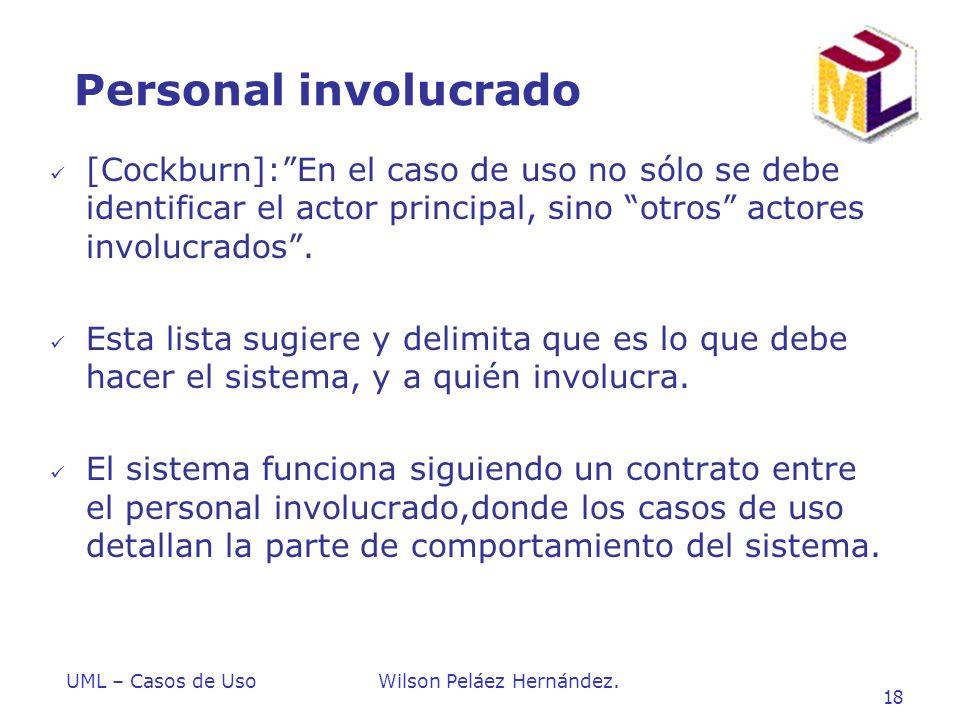 Personal involucrado [Cockburn]: En el caso de uso no sólo se debe identificar el actor principal, sino otros actores involucrados .